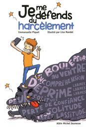 Je me défends du harcèlement / Emmanuelle Piquet | Piquet, Emmanuelle (1969-....). Auteur