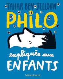 La philo expliquée aux enfants / Tahar Ben Jelloun | Ben Jelloun, Tahar (1944-....) - Poète, romancier, essayiste. Prix Goncourt 1987. E. Auteur