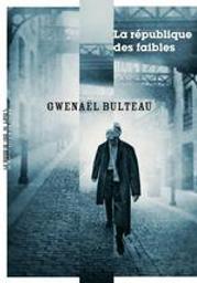 La République des faibles / Gwenael Bulteau | Bulteau, Gwenael. Auteur