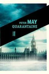 Quarantaine / Peter May   May, Peter (1951-..). Auteur
