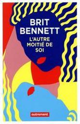 L'autre moitié de soi / Brit Bennet | Bennett, Brit