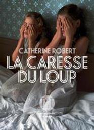 La Caresse du loup / De Catherine Robert | Robert, Catherine (1971-...). Auteur