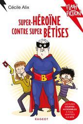 Super héroïne contre super bêtises / De Cécile Alix | Alix, Cécile (1972-...). Auteur