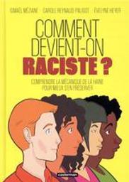 Comment devient-on raciste ? : comprendre la mécanique de la haine pour mieux s'en préserver / dessin et mise en couleurs, Ismaël Méziane | Méziane, Ismaël. Illustrateur