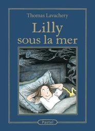 Lilly sous la mer / Thomas Lavachery | Lavachery, Thomas. Auteur