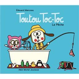 Toutou Toc-Toc - La Pêche : La pêche / De Édouard Manceau   Manceau, Édouard (1969-...). Auteur