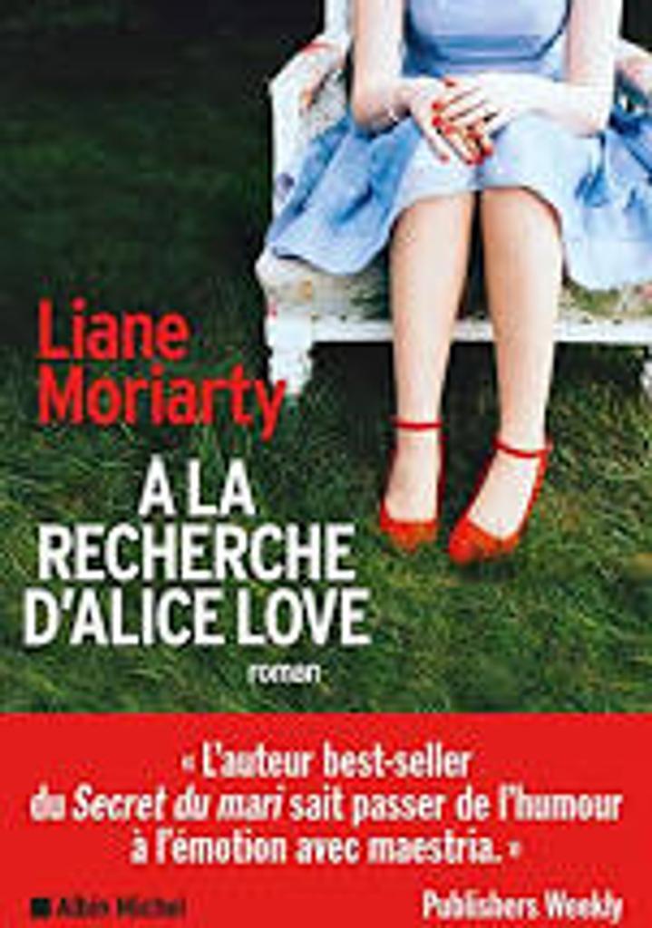 À la recherche d'Alice Love : roman / Liane Moriarty |