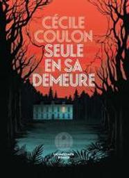 Seule en sa demeure / Cécile Coulon | Coulon, Cécile (1990-..). Auteur