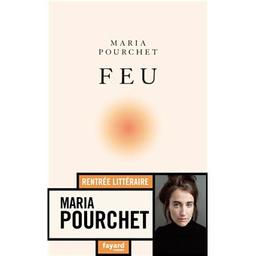 Feu / Maria Pourchet | Pourchet, Maria (1980-....). Auteur