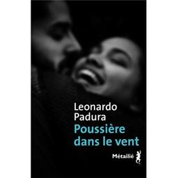 Poussière dans le vent / Leonardo Padura | Padura Fuentes, Leonardo (1955-..). Auteur