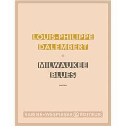 Milkwaukee blues / Louis-Philippe Dalembert | Dalembert, Louis-Philippe (1962-....). Auteur