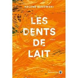 Les dents de lait / Hélène Bukowski | Bukowski, Helene (1993-..). Auteur